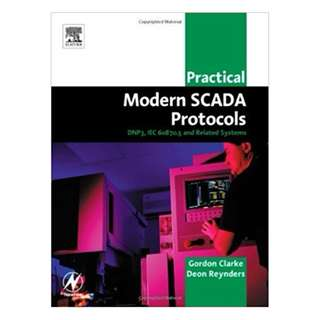 Practical Modern SCADA Protocols: DNP3, 60870.5 and Related Systems (IDC Technology (Paperback)) 1st Edition, by Gordon Clarke (Author)