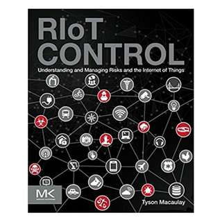 RIoT Control: Understanding and Managing Risks and the Internet of Things 1st Edition, Kindle Edition by Tyson Macaulay  (Author)