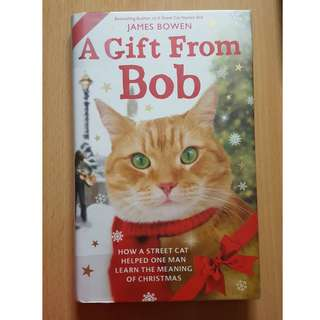 A Gift fom Bob : How a Street Cat Helped One Man Learned the Meaning of Christmas