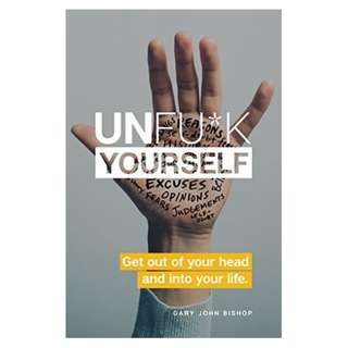 (Ebook) Unfu*k Yourself: Get Out of Your Head and Into Your Life by Gary John Bishop