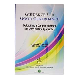Guidance for Good Governance : Explorations in Qur'anic, Scientific and Cross-cultural Approaches