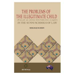 The Problems of the Illegitimate Child (Walad Zina) and Foundling (Laqit) in the Sunni Schools of Law
