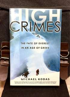 《Bran-New + Hardcover Edition + A Shocking Reveal Of Life On Top Of The World-Where Man Is As Deadly As Mother Nature》Michael Kodas - HIGH CRIMES : The Fate Of Everest In An Age Of Greed