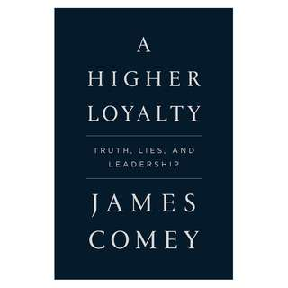 A Higher Loyalty: Truth, Lies, and Leadership (James Comey)