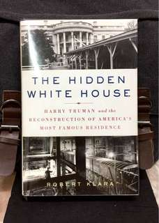 《New Book Condition + Hardcover Edition + The Truman Administration's Controversial Rebuilding Of The White House》 Robert Klara - THE HIDDEN WHITE HOUSE : Harry Truman and the Reconstruction of America's Most Famous Residence