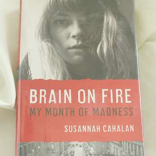 Brain on Fire: My Month of Madness by Susannah Cahalan (Hardbound)