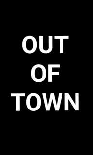 OUT OF TOWN / UNAVAILABILITY