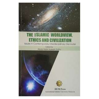 The Islamic Worldview, Ethics and Civilization: Issues in Contemporary Interdisciplinary Discourse