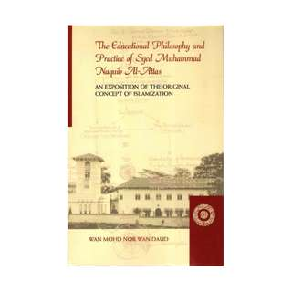 ​The Educational Philosophy and Practice of Syed Muhammad Naquib Al-Attas: An Exposition of the Original Concept of Islamization – Hardcover