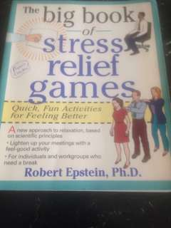 The Big Book of Stress Relief Games (Quick, Fun Activities for Feeling Better) by Robert Epstein, Ph.D - Based on scientific principles; Lighten up your meetings; For individuals and workgroups
