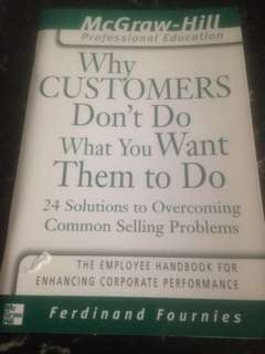 Why Customers Don't Do What You Want Them to Do - 24 solutions to Overcoming Common Selling Problems