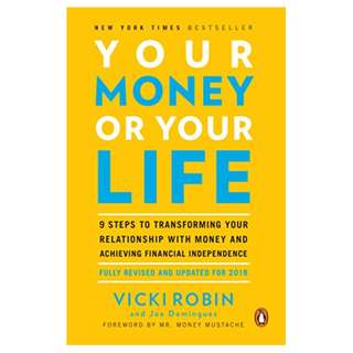 Your Money or Your Life: 9 Steps to Transforming Your Relationship with Money and Achieving Financial Independence: Fully Revised and Updated for 2018 Kindle Edition by Vicki Robin  (Author), Joe Dominguez (Author), Mr. Money Mustache (Foreword)