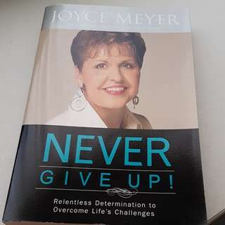 Joyce Meyer. Never give up. Relentless determination to overcome life's challenges.