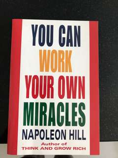 You can work your own miracles Napoleon Hill