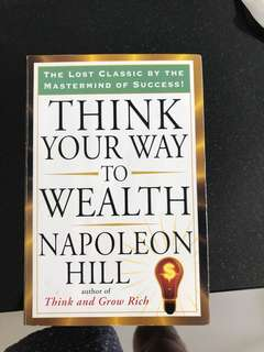 Napoleon Hill - think your way to wealth