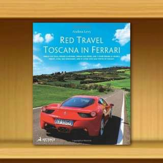 BNIP - Red Travel. Toscana in Ferrari. 458 Italia, Ferrari California, Ferrari 430 Spider and other 7 Ferrari GT Models (Hardcover/Hardback) By Andrea Levy
