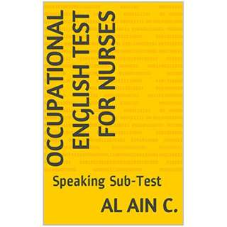 Occupational English Test (OET) for Nurses: Speaking Sub-Test Kindle Edition by Al Ain C. (Author)