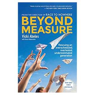 Beyond Measure: Rescuing an Overscheduled, Overtested, Underestimated Generation Kindle Edition by Vicki Abeles  (Author)