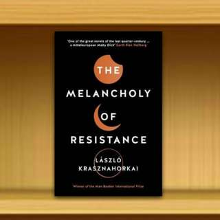 BN - The Melancholy of Resistance By Laszlo Krasznahorkai