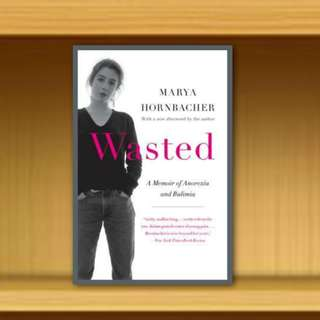BN - Wasted : A Memoir of Anorexia and Bulimia By Marya Hornbacher