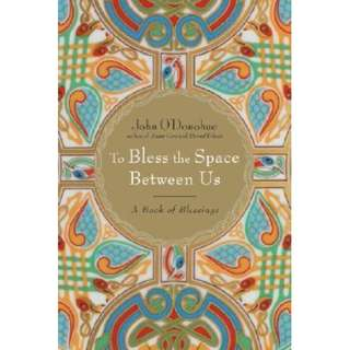 BN - To Bless the Space Between Us : A Book of Blessings By John O'Donohue