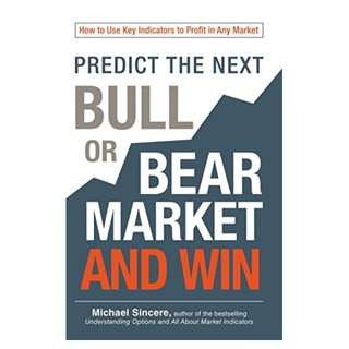 Predict the Next Bull or Bear Market and Win: How to Use Key Indicators to Profit in Any Market Kindle Edition by Michael Sincere  (Author)