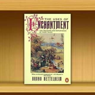 BN -The Uses of Enchantment : The Meaning and Importance of Fairy Tales By Bruno Bettelheim