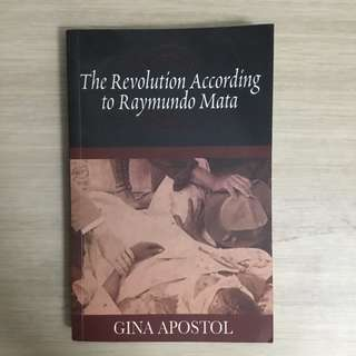 The Revolution According to Raymundo Mata by Gina Apostol