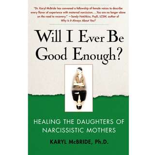 Will I Ever Be Good Enough?: Healing the Daughters of Narcissistic Mothers by Karyl McBride - EBOOK