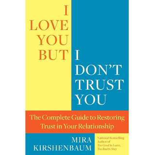 I Love You But I Don't Trust You: The Complete Guide to Restoring Trust in Your Relationship by Mira Kirshenbaum - EBOOK
