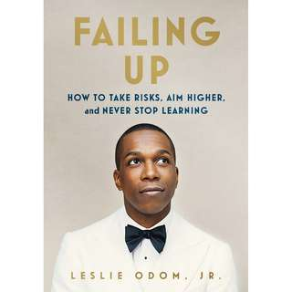 Failing Up: How to Take Risks, Aim Higher, and Never Stop Learning by Leslie Odom, Jr. - EBOOK