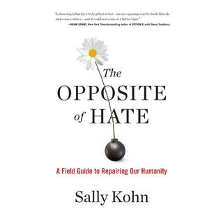 The Opposite of Hate: A Field Guide to Repairing Our Humanity by Sally Kohn - EBOOK