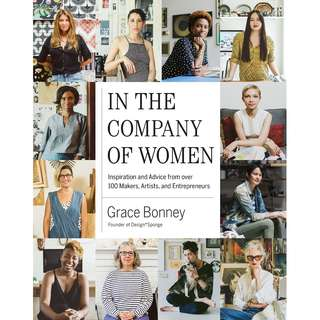 In the Company of Women: Inspiration and Advice from over 100 Makers, Artists, and Entrepreneurs by Grace Bonney - EBOOK