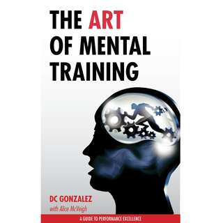 The Art of Mental Training - A Guide to Performance Excellence by DC Gonzalez - EBOOK