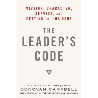 The Leader's Code: Mission, Character, Service, and Getting the Job Done by Donovan Campbell - EBOOK