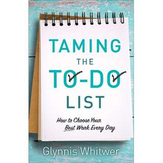 Taming the To-Do List: How to Choose Your Best Work Every Day by Glynnis Whitwer - EBOOK