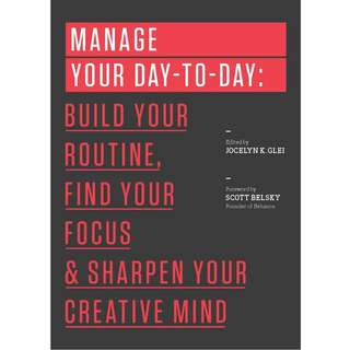 Manage Your Day-to-Day: Build Your Routine, Find Your Focus, and Sharpen Your Creative Mind by Jocelyn K. Glei - EBOOK