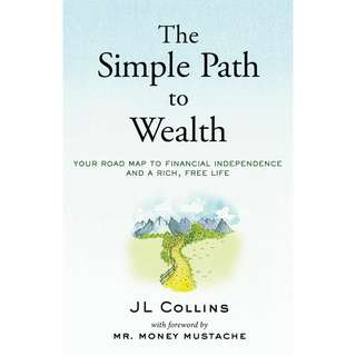 The Simple Path to Wealth: Your road map to financial independence and a rich, free life by JL Collins - EBOOK