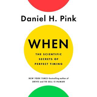 When: The Scientific Secrets of Perfect Timing by Daniel H. Pink - EBOOK