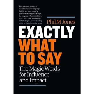 Exactly What to Say: The Magic Words for Influence and Impact by Phil M Jones - EBOOK