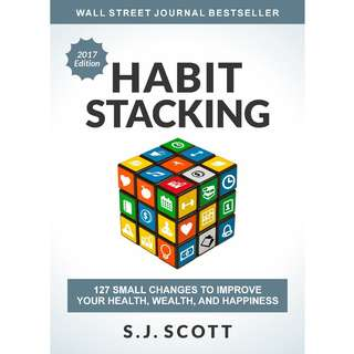 Habit Stacking: 127 Small Changes to Improve Your Health, Wealth, and Happiness by S.J. Scott - EBOOK