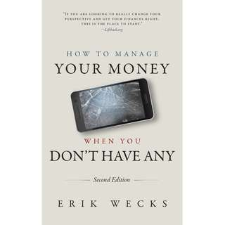 How to Manage Your Money When You Don't Have Any by Erik Wecks - EBOOK
