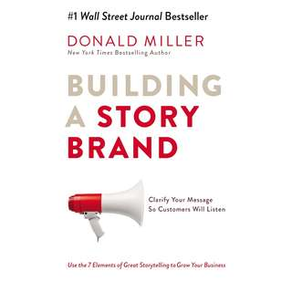 Building a StoryBrand: Clarify Your Message So Customers Will Listen by Donald Miller - EBOOK
