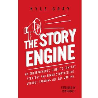 The Story Engine: An entrepreneur's guide to content strategy and brand storytelling without spending all day writing by Kyle Gray - EBOOK