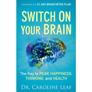 Switch On Your Brain: The Key to Peak Happiness, Thinking, and Health by Caroline Leaf - EBOOK
