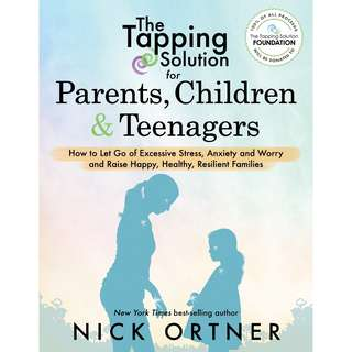 The Tapping Solution for Parents, Children & Teenagers: How to Let Go of Excessive Stress, Anxiety and Worry and Raise Happy, Healthy, Resilient Families by Nick Ortner - EBOOK