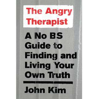 The Angry Therapist: A No BS Guide to Finding and Living Your Own Truth by John Kim - EBOOK