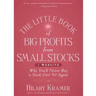 The Little Book of Big Profits from Small Stocks + Website: Why You'll Never Buy a Stock Over $10 Again by Hilary Kramer - EBOOK