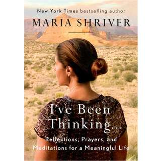 I've Been Thinking . . .: Reflections, Prayers, and Meditations for a Meaningful Life by Maria Shriver - EBOOK
