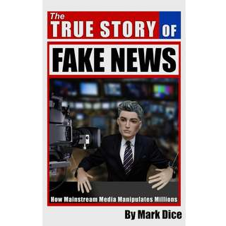 The True Story of Fake News: How Mainstream Media Manipulates Millions by Mark Dice - EBOOK